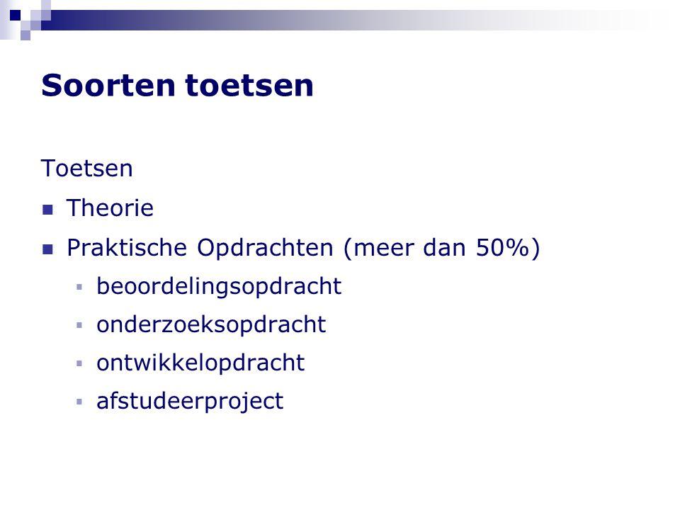 Soorten toetsen Toetsen  Theorie  Praktische Opdrachten (meer dan 50%)  beoordelingsopdracht  onderzoeksopdracht  ontwikkelopdracht  afstudeerproject