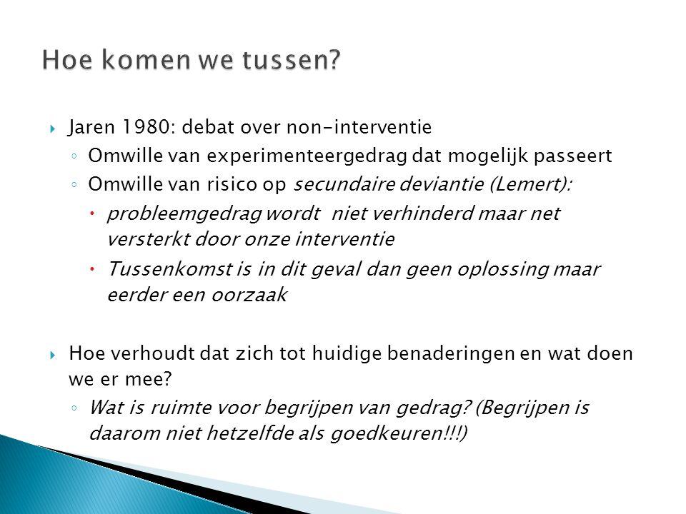  Jaren 1980: debat over non-interventie ◦ Omwille van experimenteergedrag dat mogelijk passeert ◦ Omwille van risico op secundaire deviantie (Lemert)