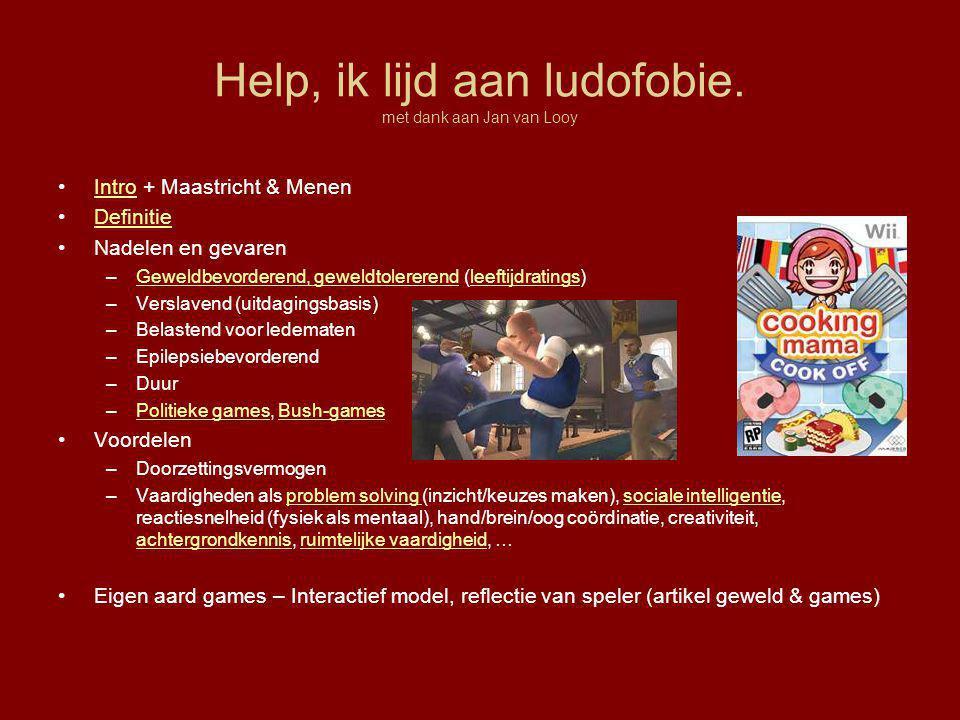 Help, ik lijd aan ludofobie. met dank aan Jan van Looy •Intro + Maastricht & MenenIntro •DefinitieDefinitie •Nadelen en gevaren –Geweldbevorderend, ge
