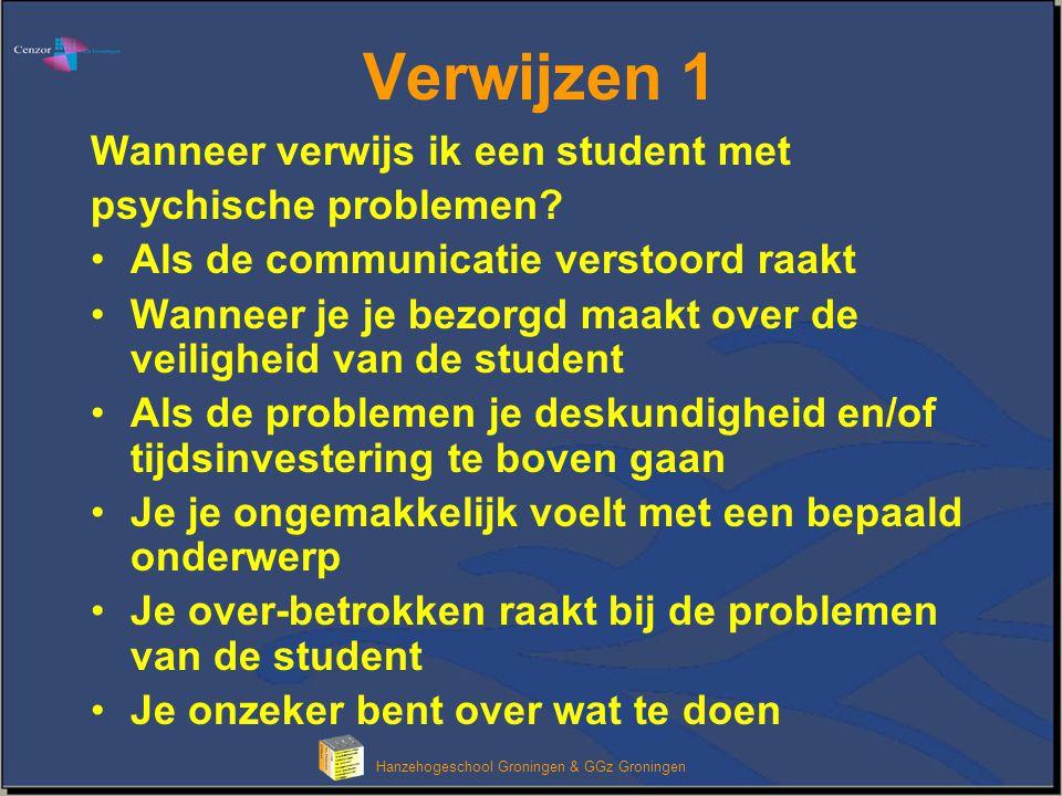 Klik om het opmaakprofiel van de modeltitel te bewerken Hanzehogeschool Groningen & GGz Groningen Verwijzen 2 Naar wie verwijs ik een student met psychische problemen.