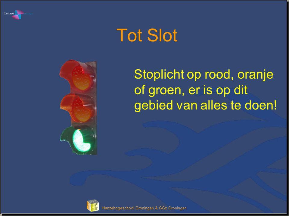 Klik om het opmaakprofiel van de modeltitel te bewerken Hanzehogeschool Groningen & GGz Groningen Tot Slot Stoplicht op rood, oranje of groen, er is op dit gebied van alles te doen!