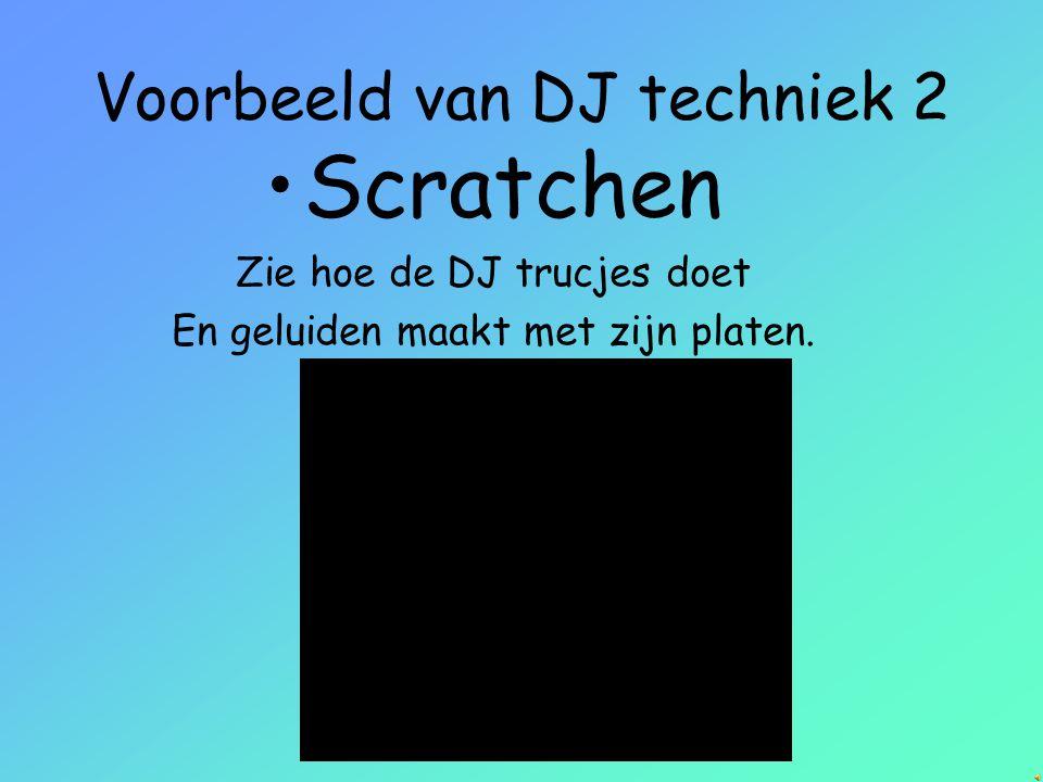 Voorbeeld van DJ techniek 1 •Mixen Hoor hoe 2 liedjes in elkaar overgaan.