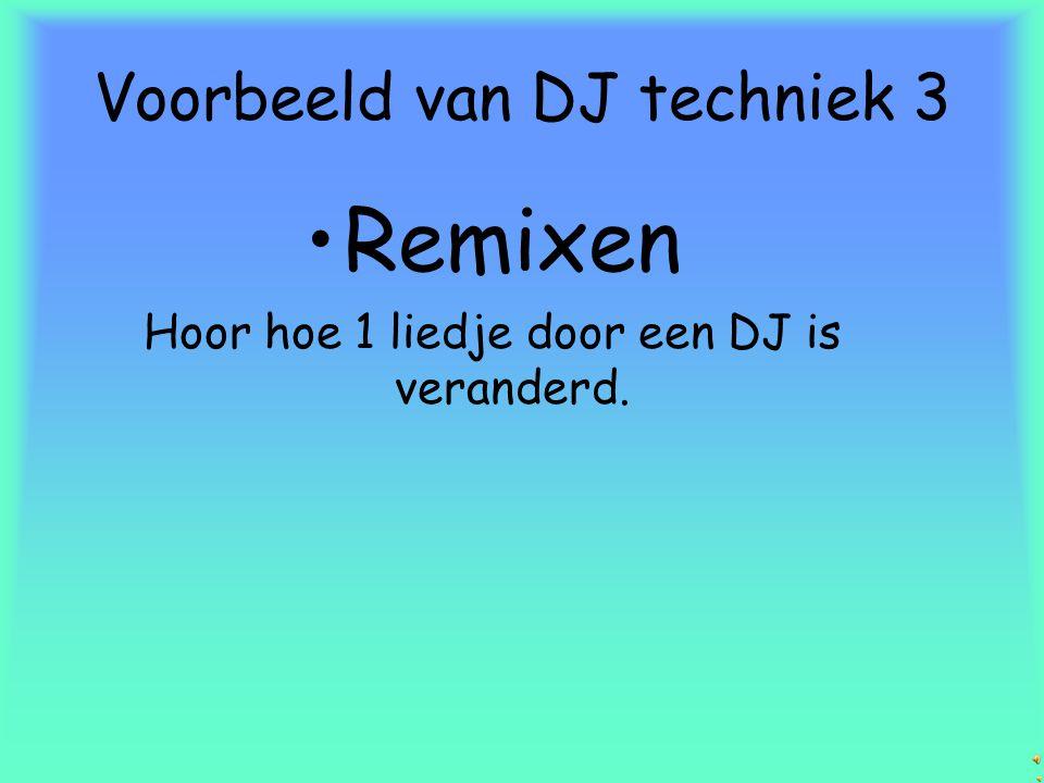Voorbeeld van DJ techniek 2 •Scratchen Zie hoe de DJ trucjes doet En geluiden maakt met zijn platen.