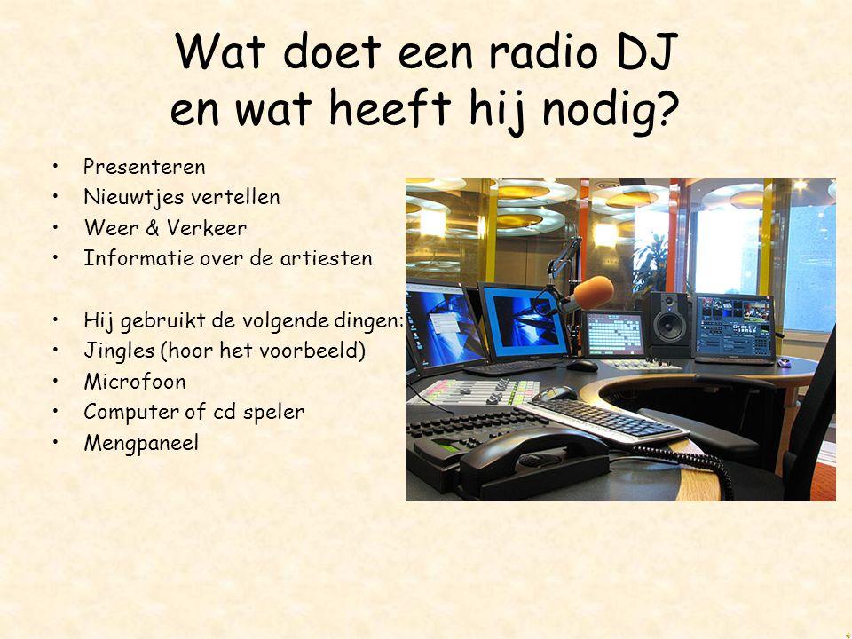 De radio DJ Bekende radio DJ's zijn: –Edwin Evers van radio 538 –Giel Beelen van Radio 3 FM –Ruud de Wild van radio 538 –Barry Paf van radio 538 –Jero