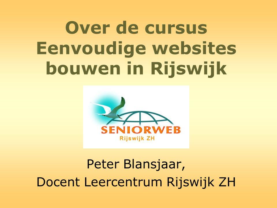 Over de cursus Eenvoudige websites bouwen in Rijswijk Peter Blansjaar, Docent Leercentrum Rijswijk ZH