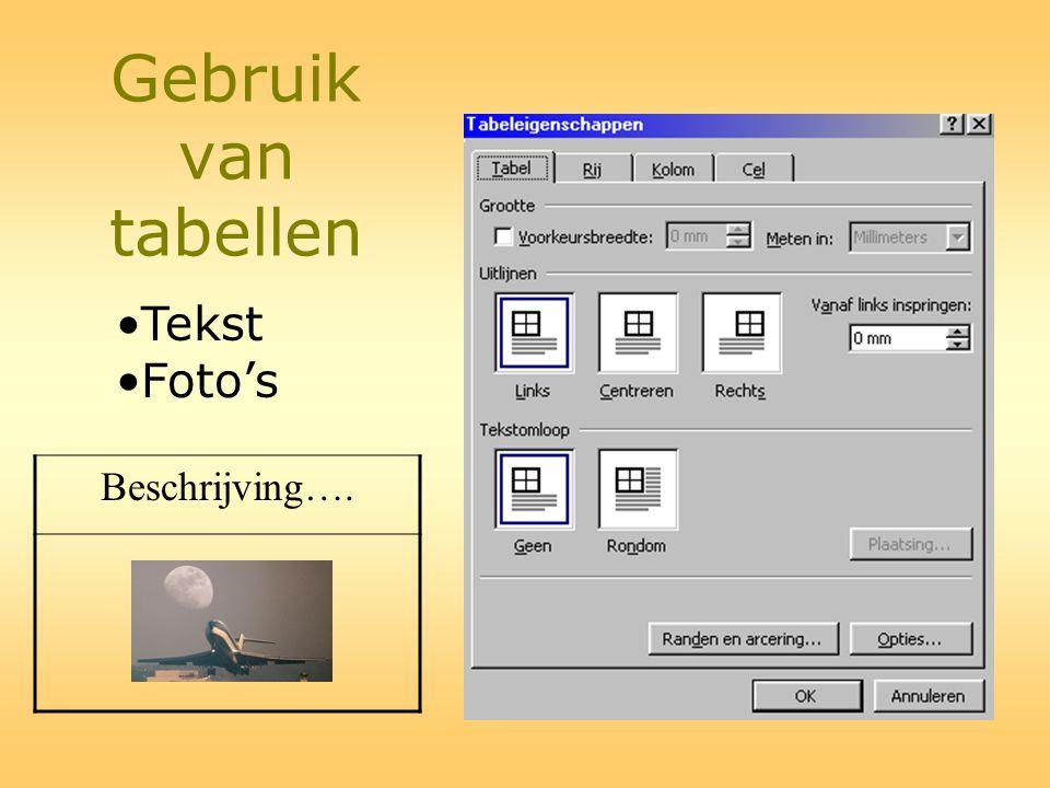 Gebruik van tabellen •Tekst •Foto's Beschrijving….