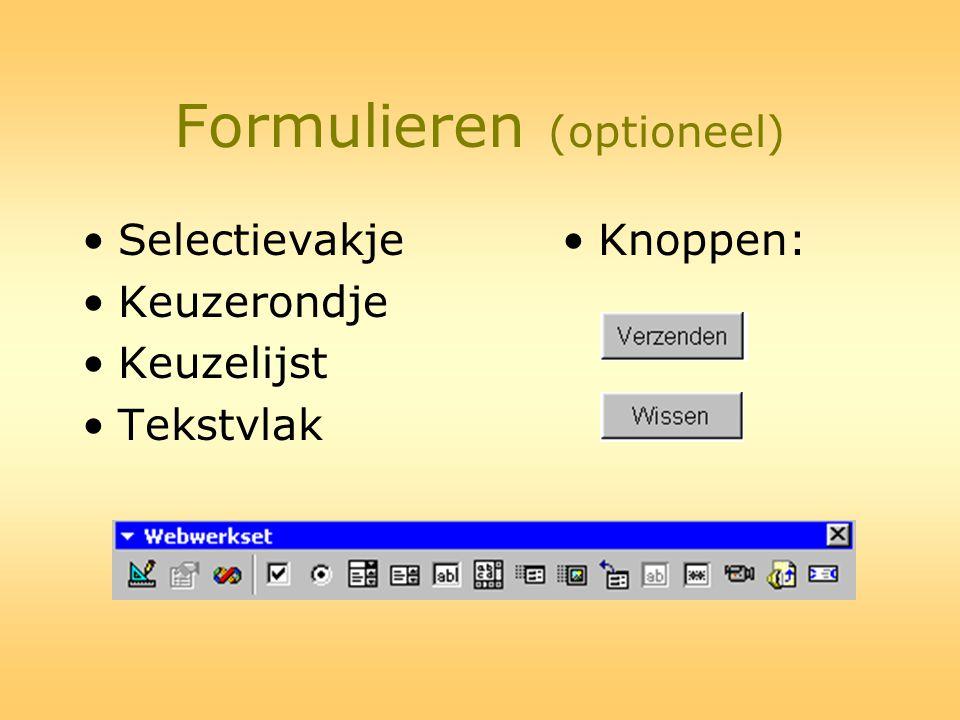 Formulieren (optioneel) •Selectievakje •Keuzerondje •Keuzelijst •Tekstvlak •Knoppen: