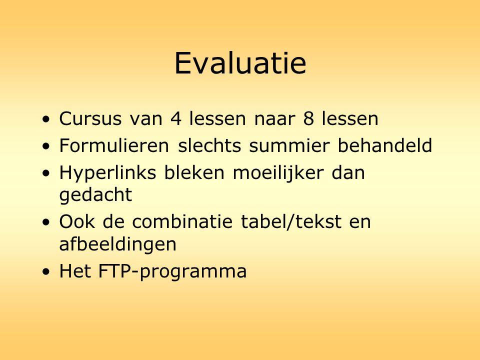 Evaluatie •Cursus van 4 lessen naar 8 lessen •Formulieren slechts summier behandeld •Hyperlinks bleken moeilijker dan gedacht •Ook de combinatie tabel