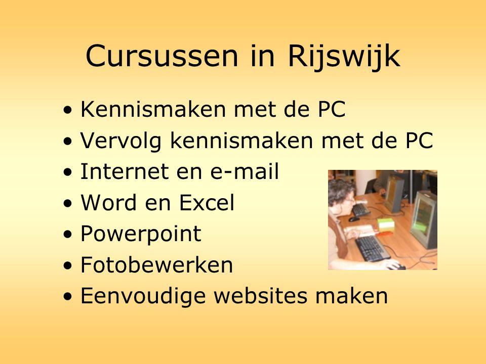 Cursussen in Rijswijk •Kennismaken met de PC •Vervolg kennismaken met de PC •Internet en e-mail •Word en Excel •Powerpoint •Fotobewerken •Eenvoudige w