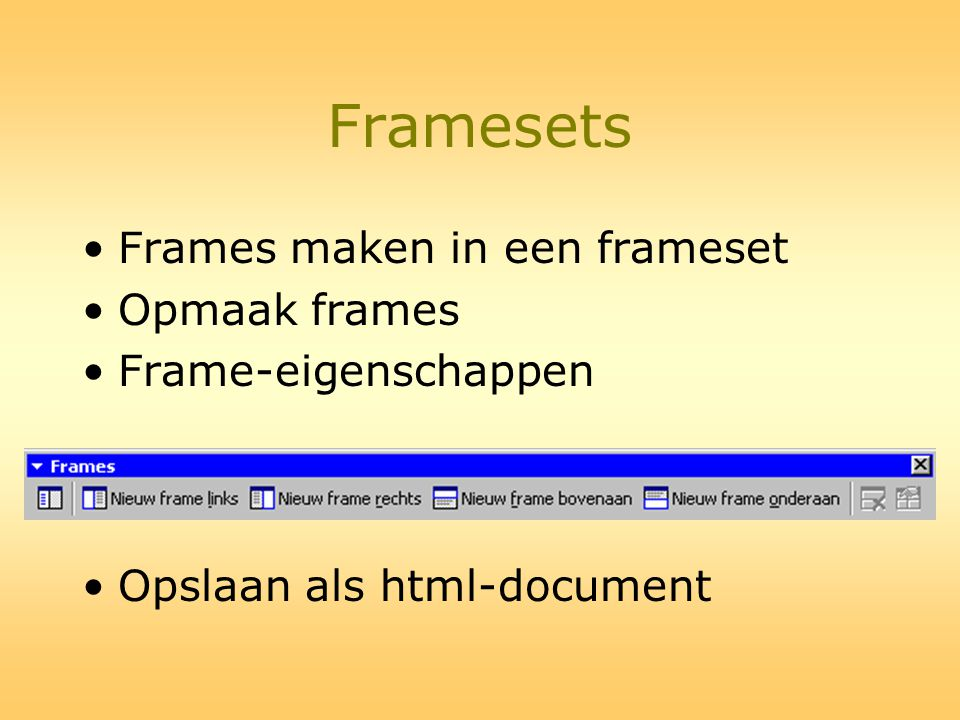 Framesets •Frames maken in een frameset •Opmaak frames •Frame-eigenschappen •Opslaan als html-document