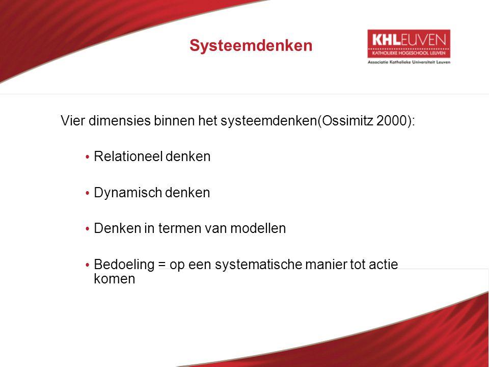 Systeemdenken Vier dimensies binnen het systeemdenken(Ossimitz 2000): • Relationeel denken • Dynamisch denken • Denken in termen van modellen • Bedoel