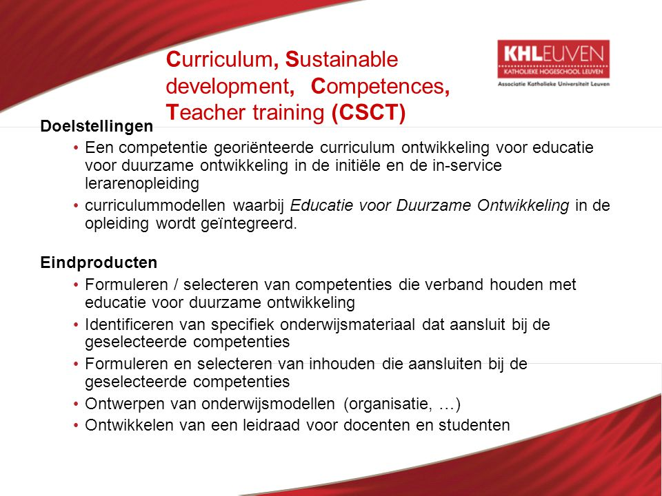 Curriculum, Sustainable development, Competences, Teacher training (CSCT) Doelstellingen • Een competentie georiënteerde curriculum ontwikkeling voor