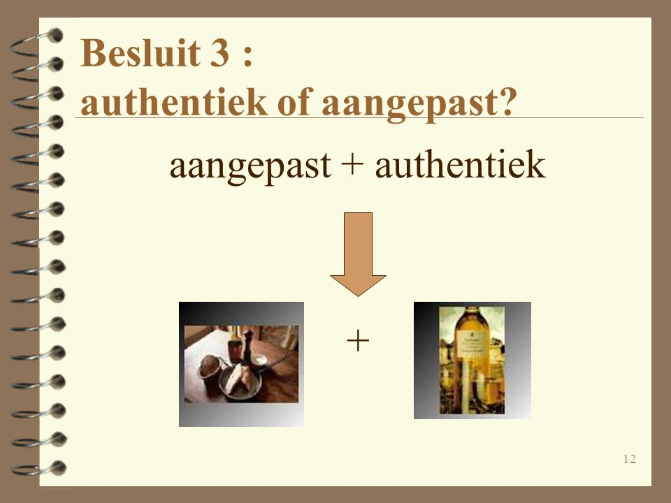 12 Besluit 3 : authentiek of aangepast aangepast + authentiek +