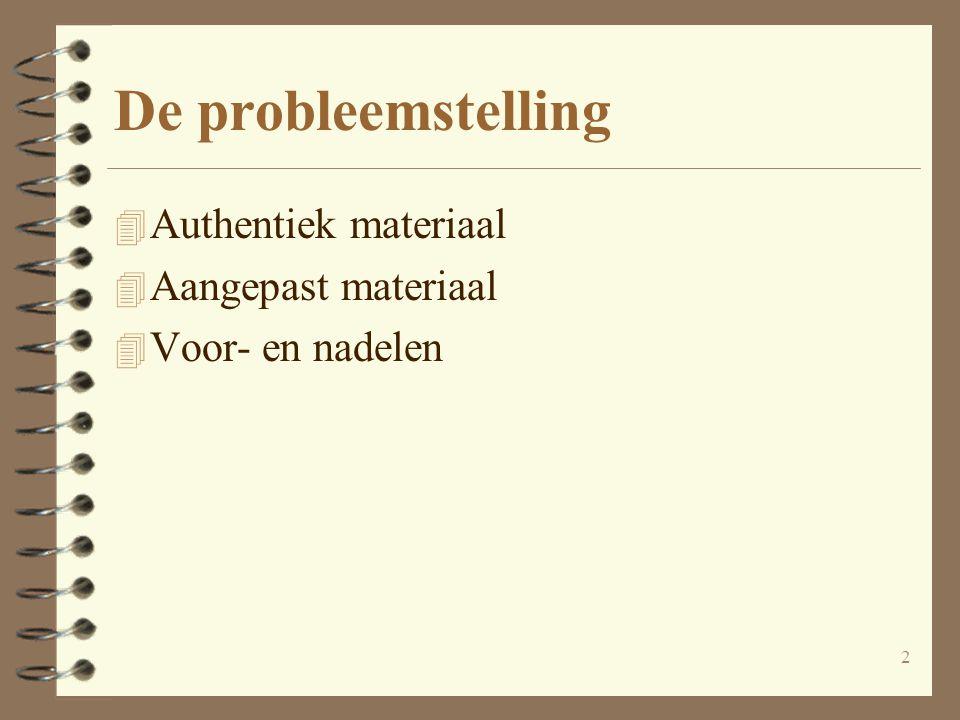 2 De probleemstelling 4 Authentiek materiaal 4 Aangepast materiaal 4 Voor- en nadelen