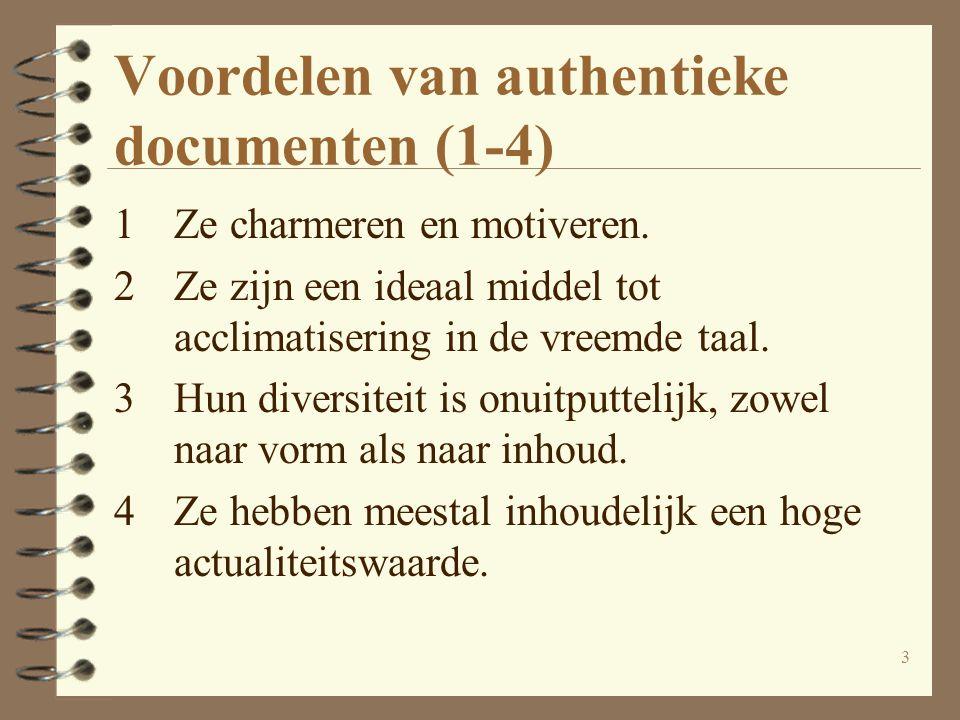 3 Voordelen van authentieke documenten (1-4) 1Ze charmeren en motiveren. 2Ze zijn een ideaal middel tot acclimatisering in de vreemde taal. 3Hun diver