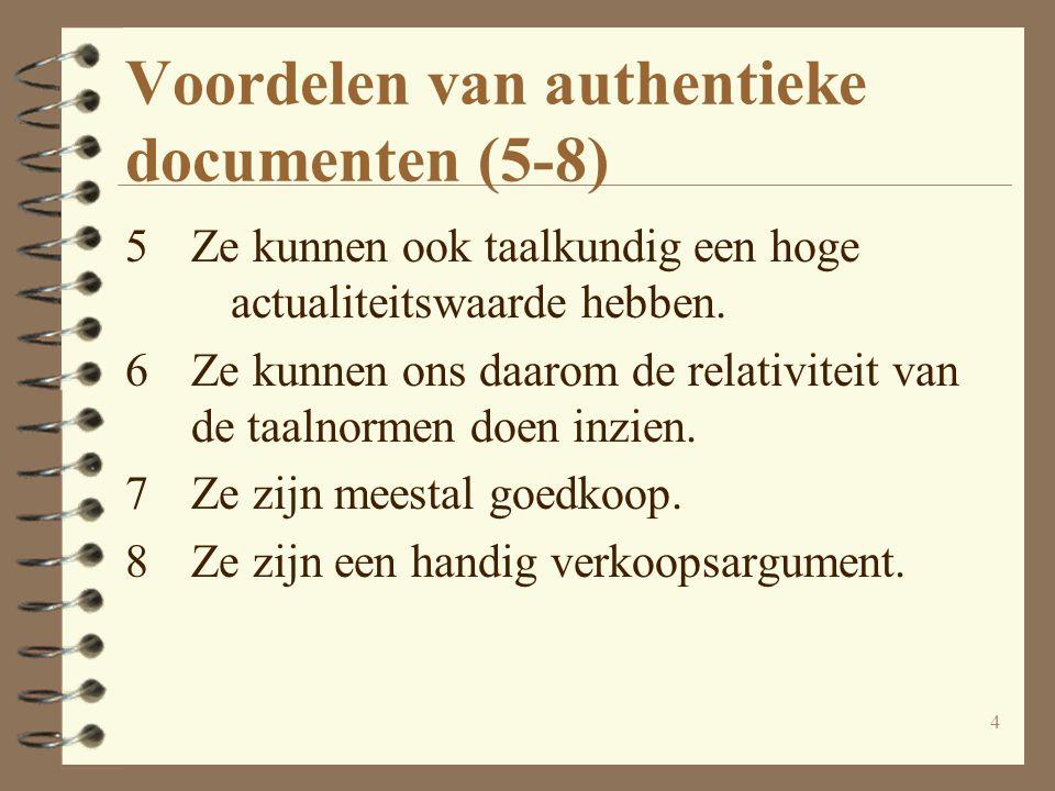 4 Voordelen van authentieke documenten (5-8) 5Ze kunnen ook taalkundig een hoge actualiteitswaarde hebben. 6Ze kunnen ons daarom de relativiteit van d