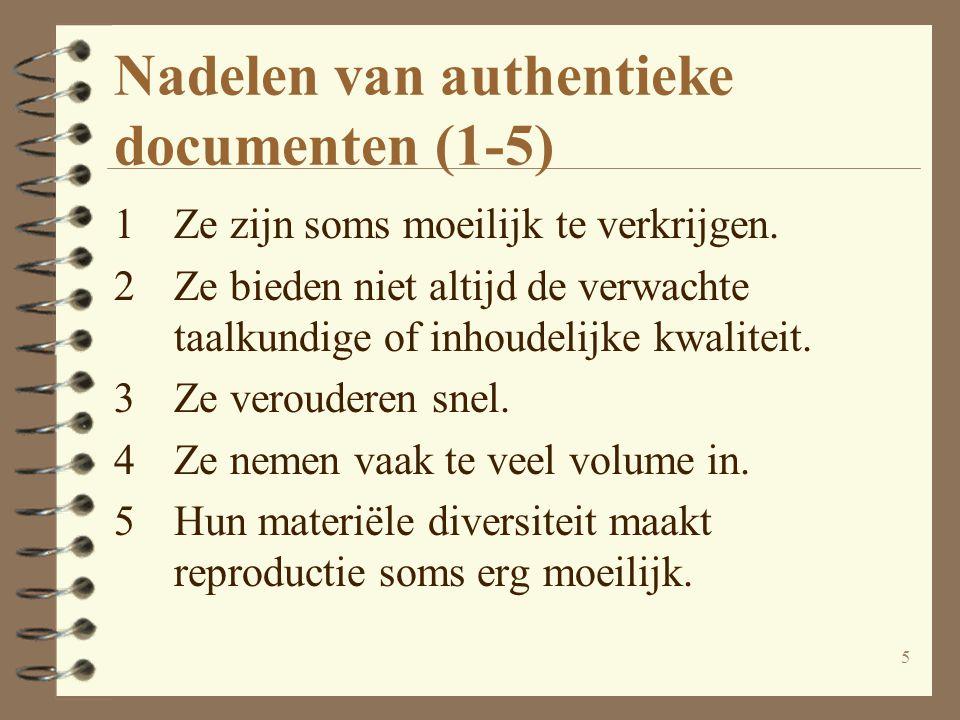 5 Nadelen van authentieke documenten (1-5) 1Ze zijn soms moeilijk te verkrijgen. 2Ze bieden niet altijd de verwachte taalkundige of inhoudelijke kwali