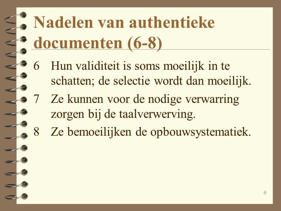 6 Nadelen van authentieke documenten (6-8) 6Hun validiteit is soms moeilijk in te schatten; de selectie wordt dan moeilijk. 7Ze kunnen voor de nodige