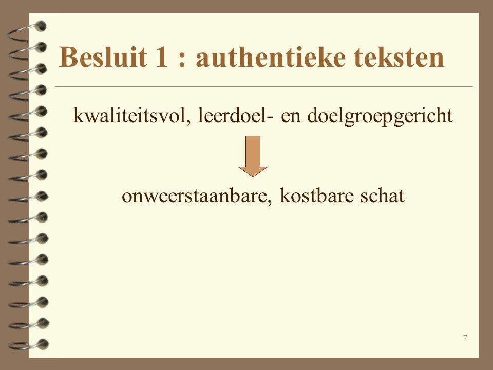 8 Besluit 1 : authentieke teksten kwaliteitsvol, leerdoel- en doelgroepgericht onweerstaanbare, kostbare schat nadelen:- weinig opbouwsystematiek - snelle veroudering - onvoldoende rendement