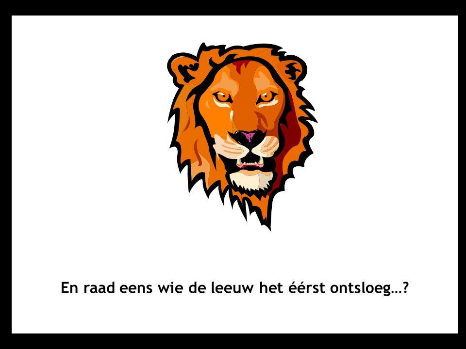 En raad eens wie de leeuw het éérst ontsloeg…?