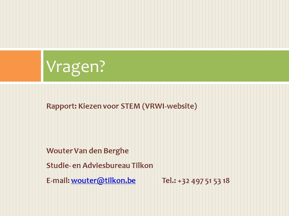 Rapport: Kiezen voor STEM (VRWI-website) Wouter Van den Berghe Studie- en Adviesbureau Tilkon E-mail: wouter@tilkon.beTel.: +32 497 51 53 18wouter@tilkon.be Vragen?