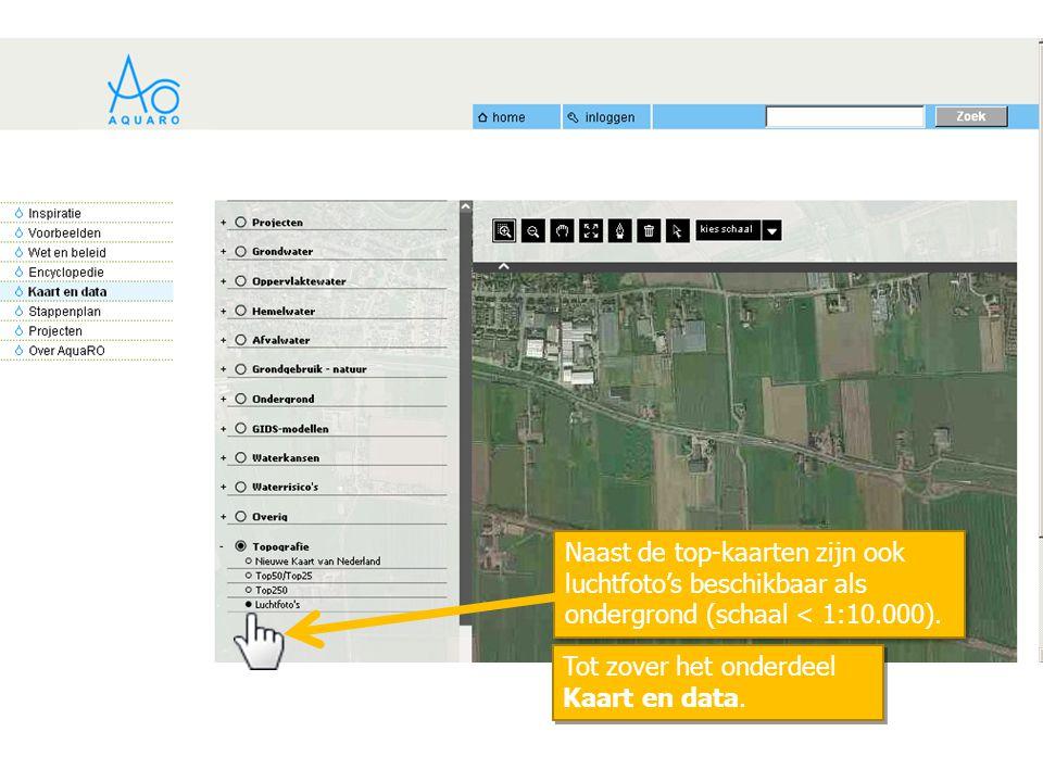 Naast de top-kaarten zijn ook luchtfoto's beschikbaar als ondergrond (schaal < 1:10.000). Tot zover het onderdeel Kaart en data.