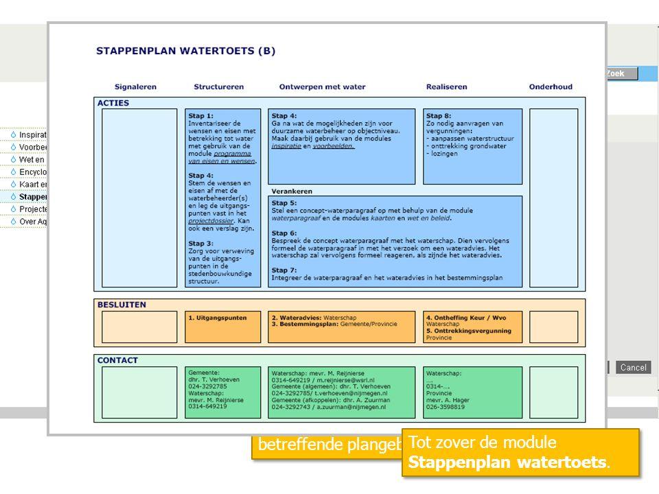 De vragen resulteren in een stappenplan voor de watertoets voor het betreffende plangebied. Klik op Stappenplan Tot zover de module Stappenplan watert