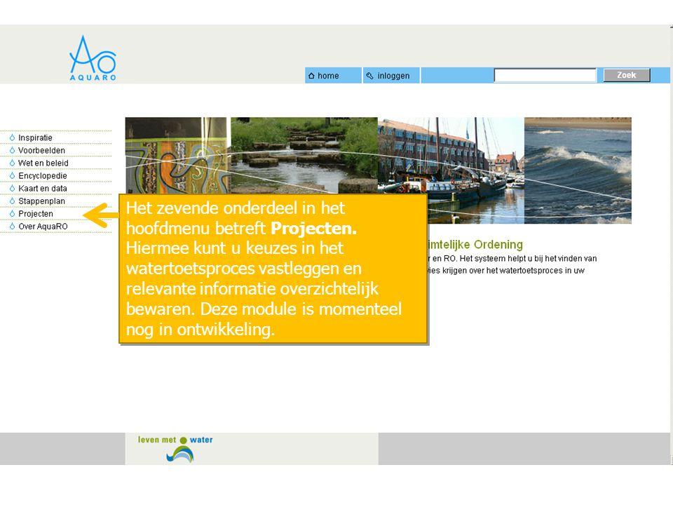 Het zevende onderdeel in het hoofdmenu betreft Projecten. Hiermee kunt u keuzes in het watertoetsproces vastleggen en relevante informatie overzichtel