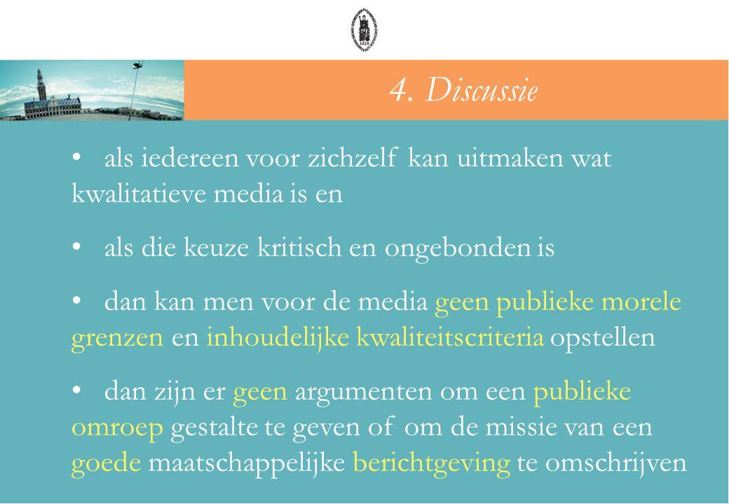 • als iedereen voor zichzelf kan uitmaken wat kwalitatieve media is en • als die keuze kritisch en ongebonden is • dan kan men voor de media geen publ