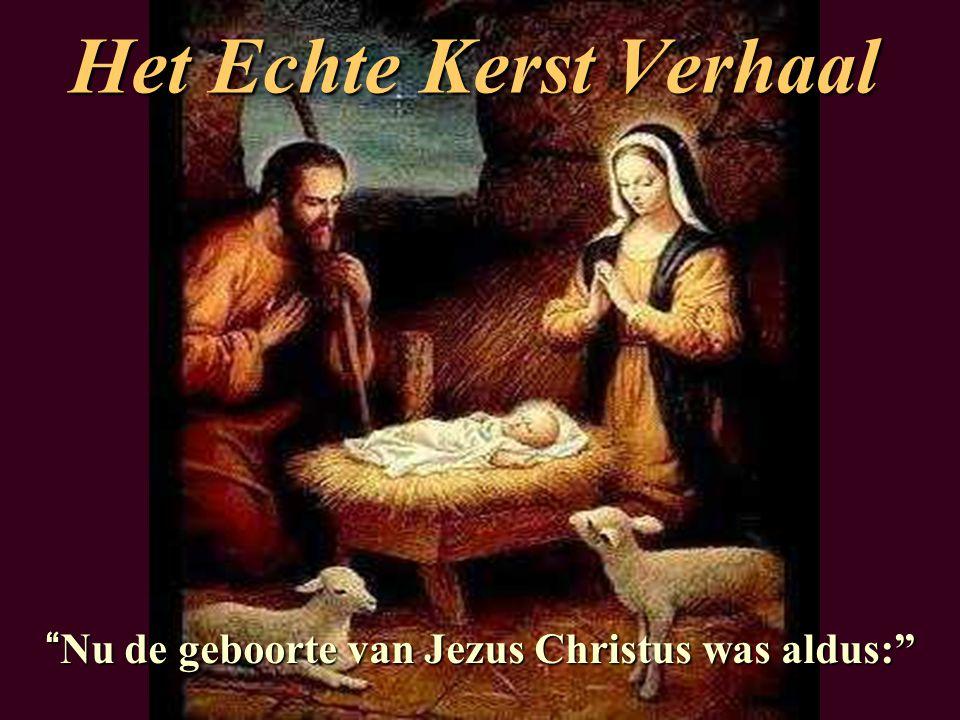 Het Echte Kerst Verhaal Nu de geboorte van Jezus Christus was aldus: