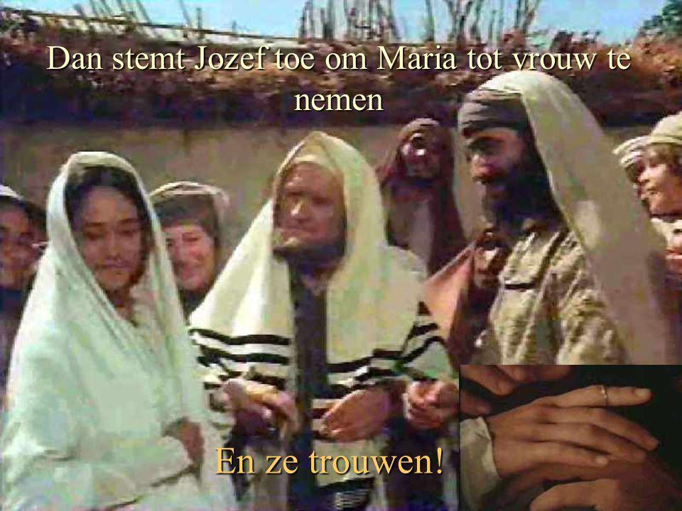 En ze trouwen! Dan stemt Jozef toe om Maria tot vrouw te nemen