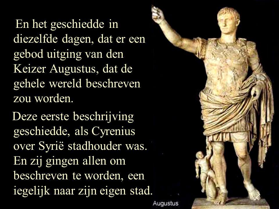En het geschiedde in diezelfde dagen, dat er een gebod uitging van den Keizer Augustus, dat de gehele wereld beschreven zou worden.