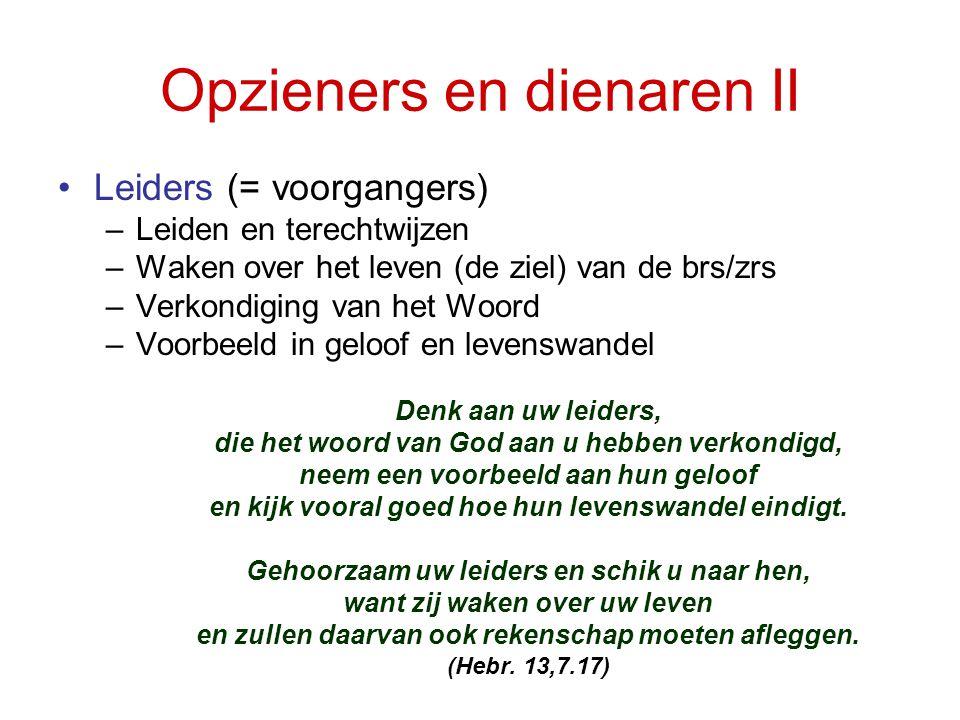 Opzieners en dienaren II •Leiders (= voorgangers) –Leiden en terechtwijzen –Waken over het leven (de ziel) van de brs/zrs –Verkondiging van het Woord