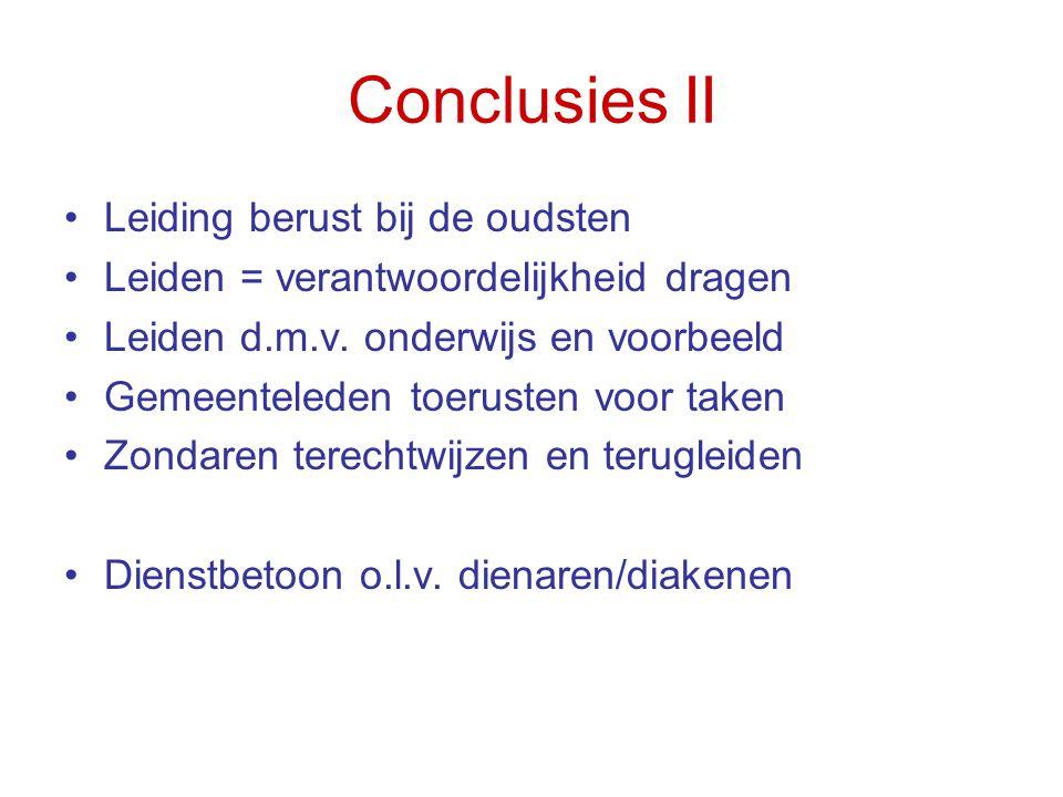 Conclusies II •Leiding berust bij de oudsten •Leiden = verantwoordelijkheid dragen •Leiden d.m.v. onderwijs en voorbeeld •Gemeenteleden toerusten voor