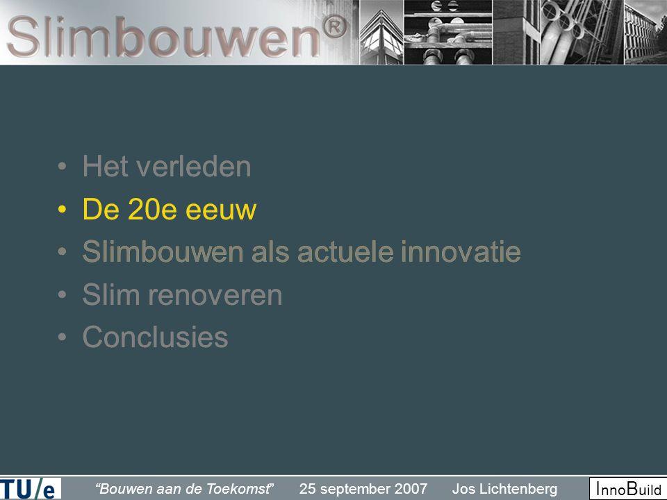 """""""Bouwen aan de Toekomst"""" 25 september 2007 Jos Lichtenberg I nno B uild •Het verleden •De 20e eeuw •Slimbouwen als actuele innovatie •Slim renoveren •"""