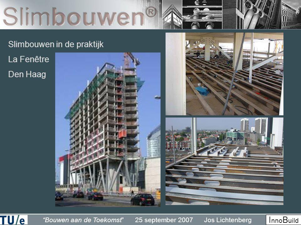 Bouwen aan de Toekomst 25 september 2007 Jos Lichtenberg I nno B uild Slimbouwen in de praktijk La Fenêtre Den Haag