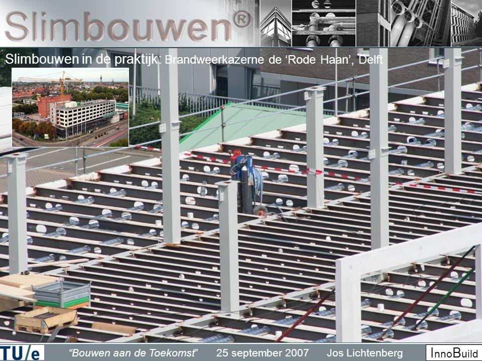 """""""Bouwen aan de Toekomst"""" 25 september 2007 Jos Lichtenberg I nno B uild Slimbouwen in de praktijk: Brandweerkazerne de 'Rode Haan', Delft"""
