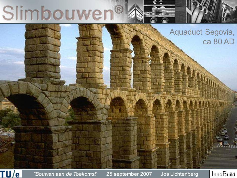 Bouwen aan de Toekomst 25 september 2007 Jos Lichtenberg I nno B uild Aquaduct Segovia, ca 80 AD