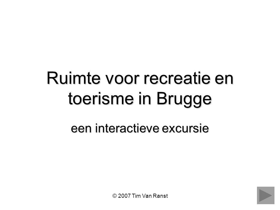 © 2007 Tim Van Ranst Ruimte voor recreatie en toerisme in Brugge een interactieve excursie