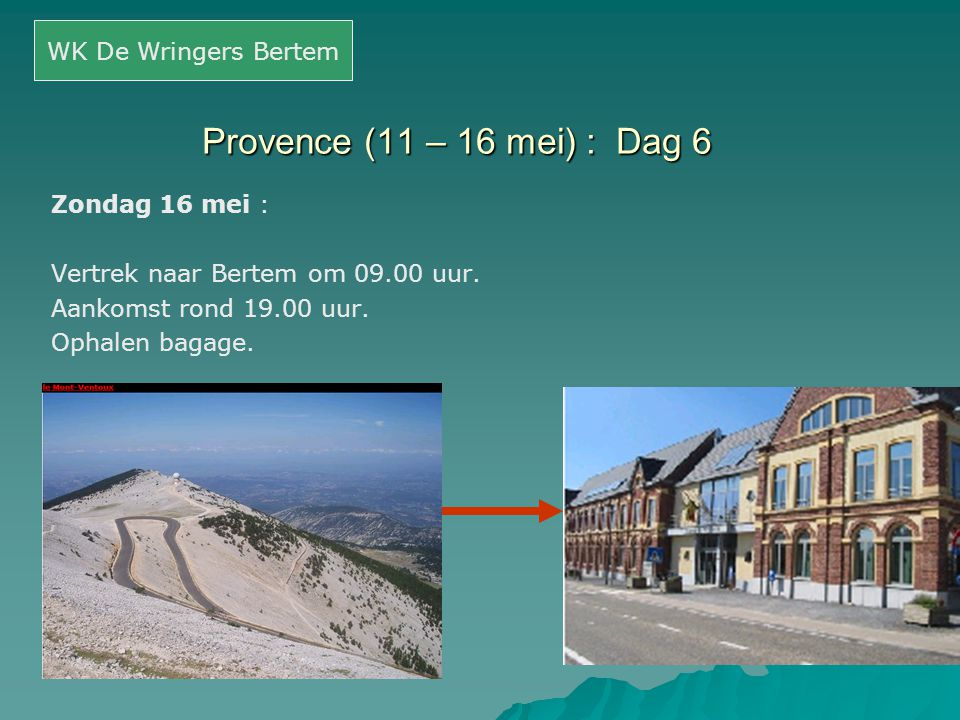 Provence (11 – 16 mei) : Dag 6 Zondag 16 mei : Vertrek naar Bertem om 09.00 uur. Aankomst rond 19.00 uur. Ophalen bagage. WK De Wringers Bertem