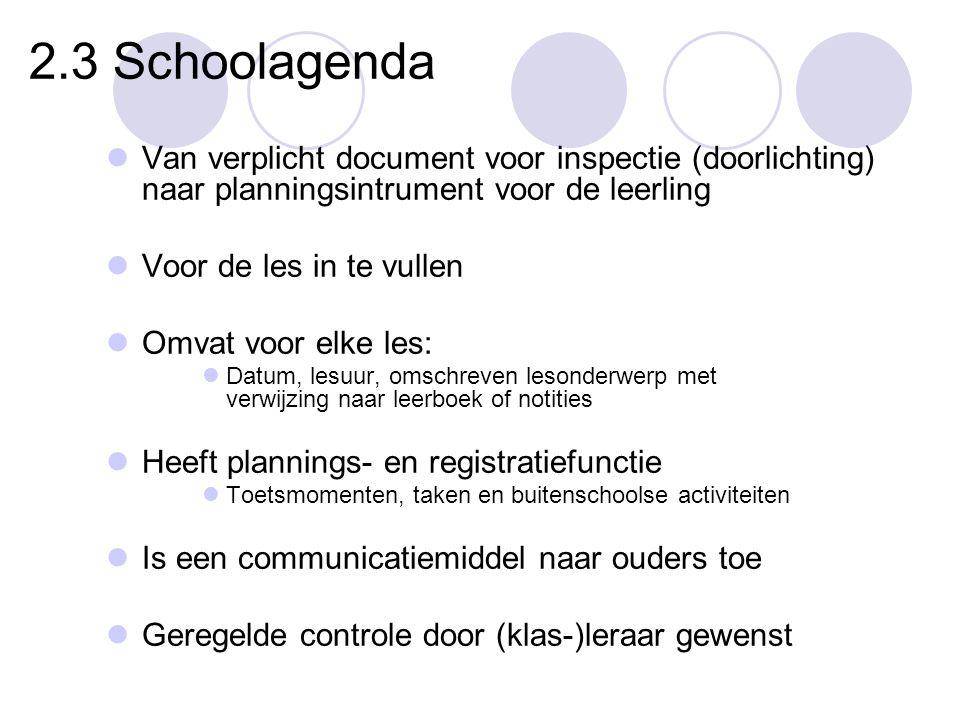 2.3 Schoolagenda  Van verplicht document voor inspectie (doorlichting) naar planningsintrument voor de leerling  Voor de les in te vullen  Omvat vo
