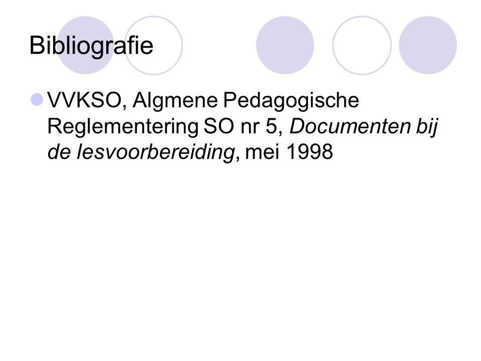 Bibliografie  VVKSO, Algmene Pedagogische Reglementering SO nr 5, Documenten bij de lesvoorbereiding, mei 1998