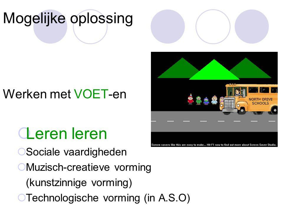 Mogelijke oplossing Werken met VOET-en  Leren leren  Sociale vaardigheden  Muzisch-creatieve vorming (kunstzinnige vorming)  Technologische vormin