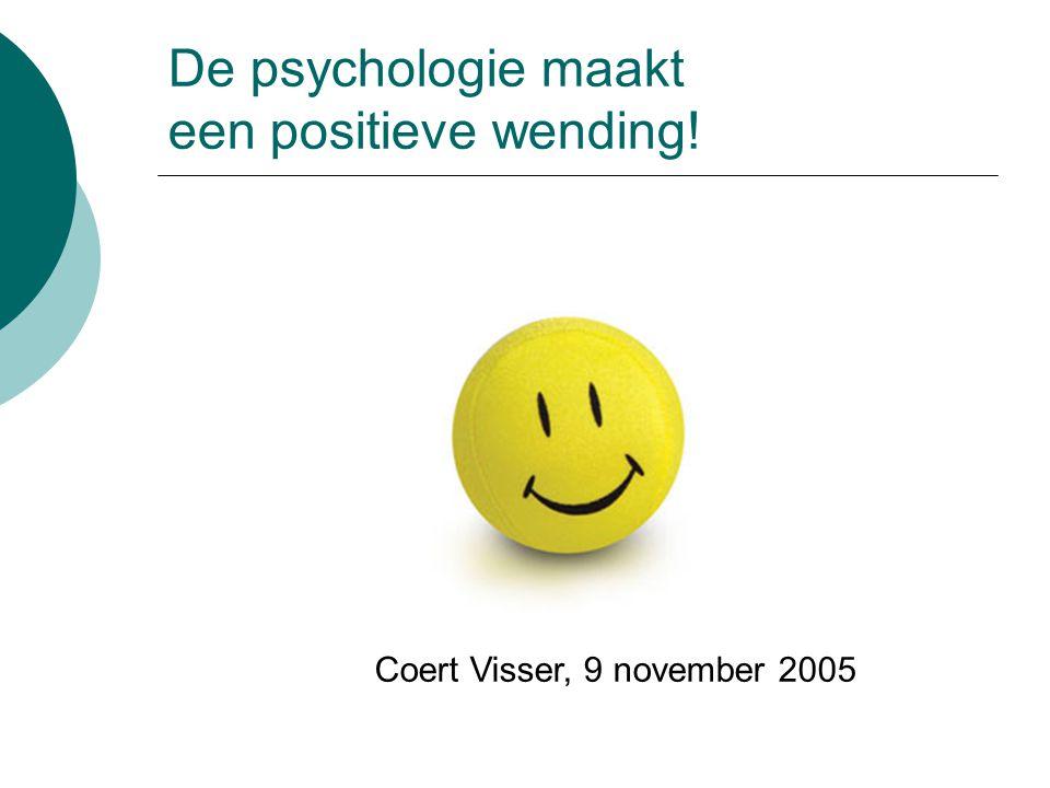 De psychologie maakt een positieve wending! Coert Visser, 9 november 2005