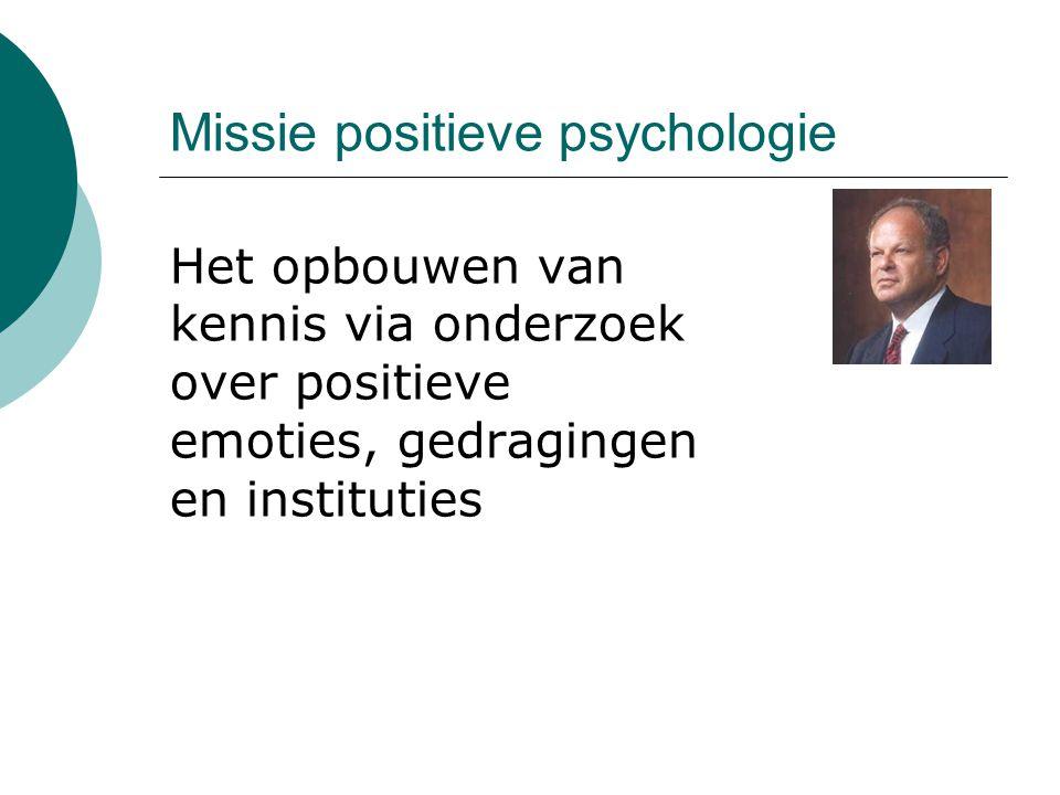 Missie positieve psychologie Het opbouwen van kennis via onderzoek over positieve emoties, gedragingen en instituties