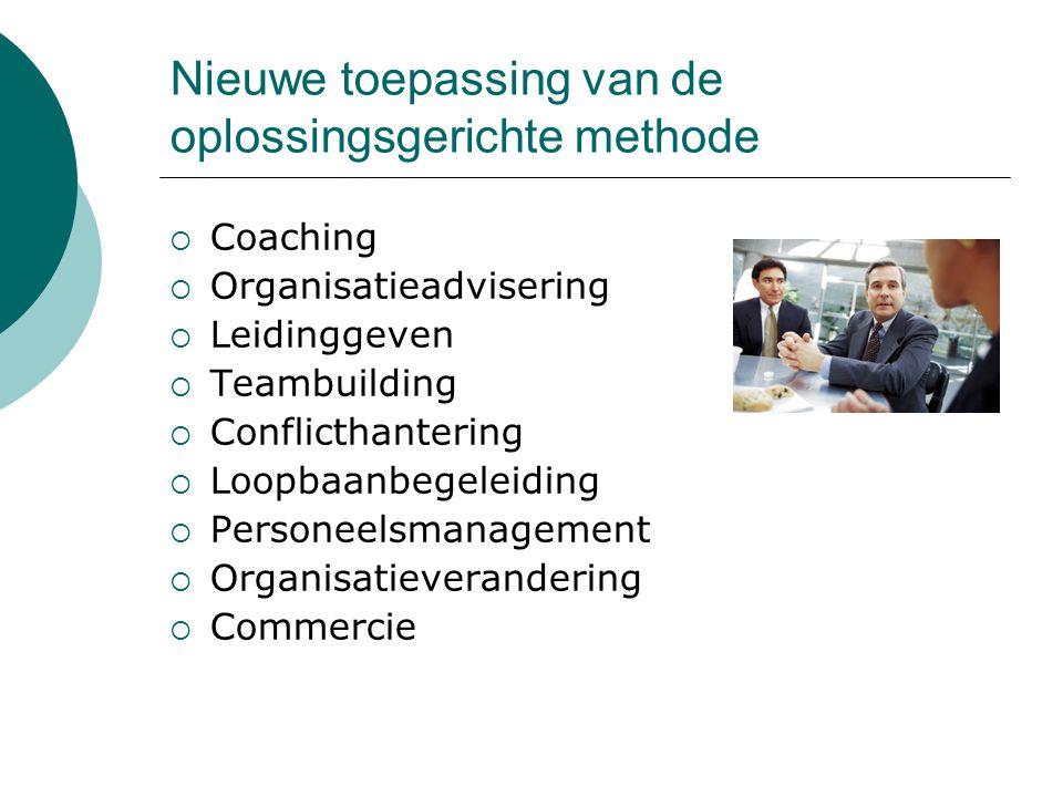 Nieuwe toepassing van de oplossingsgerichte methode  Coaching  Organisatieadvisering  Leidinggeven  Teambuilding  Conflicthantering  Loopbaanbeg
