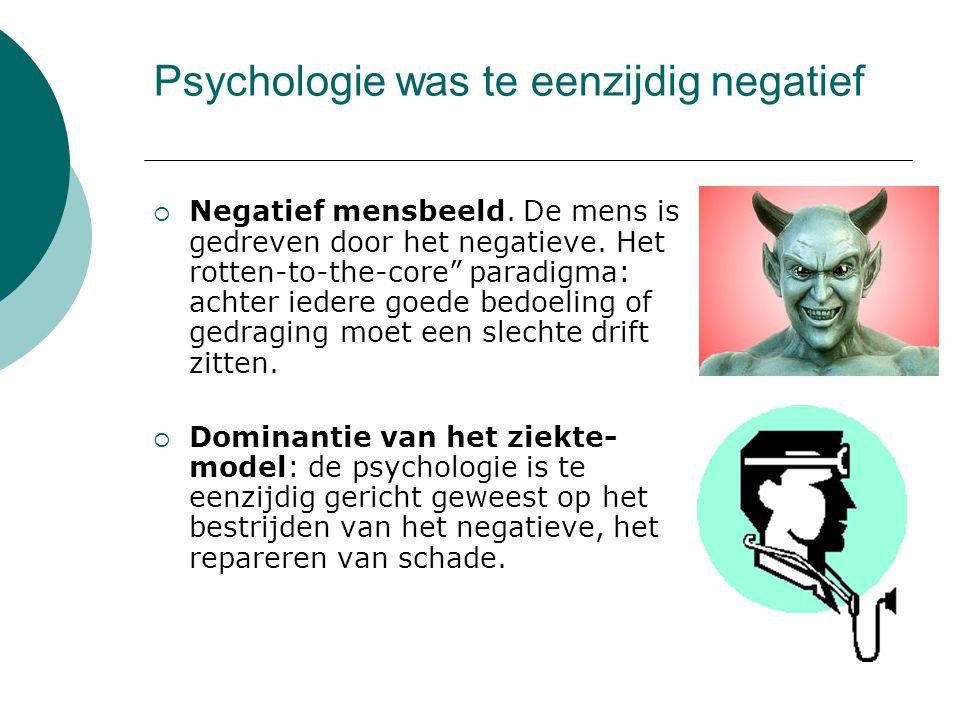 """Psychologie was te eenzijdig negatief  Negatief mensbeeld. De mens is gedreven door het negatieve. Het rotten-to-the-core"""" paradigma: achter iedere g"""
