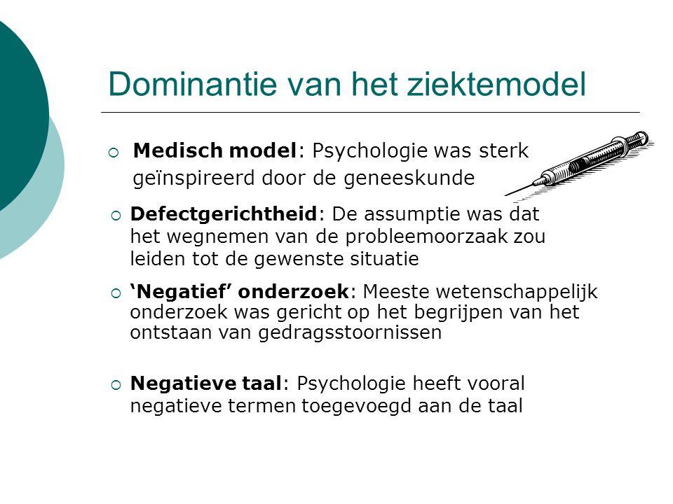 Dominantie van het ziektemodel  Medisch model: Psychologie was sterk geïnspireerd door de geneeskunde  'Negatief' onderzoek: Meeste wetenschappelijk
