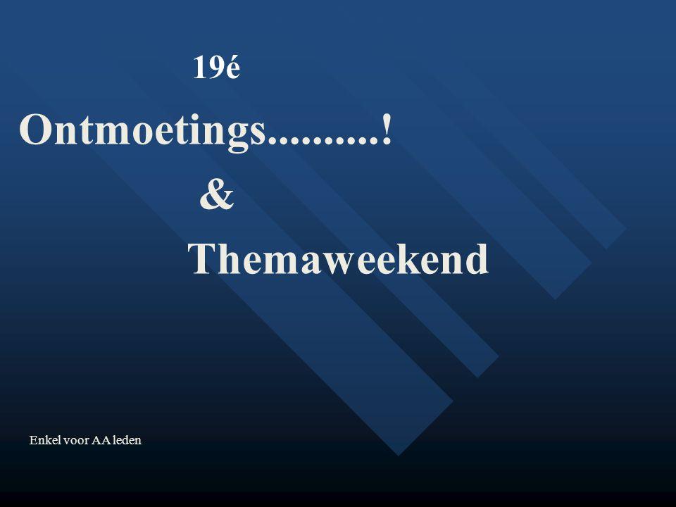 Enkel voor AA leden 19é Ontmoetings..........! & Themaweekend