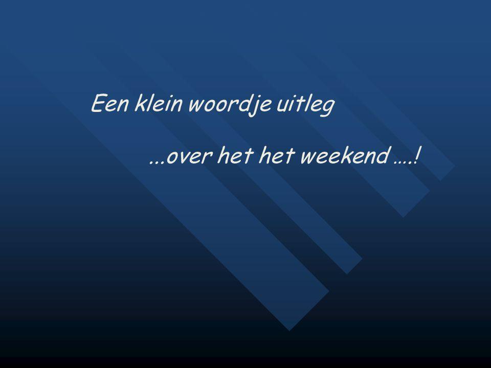 Een klein woordje uitleg...over het het weekend ….!